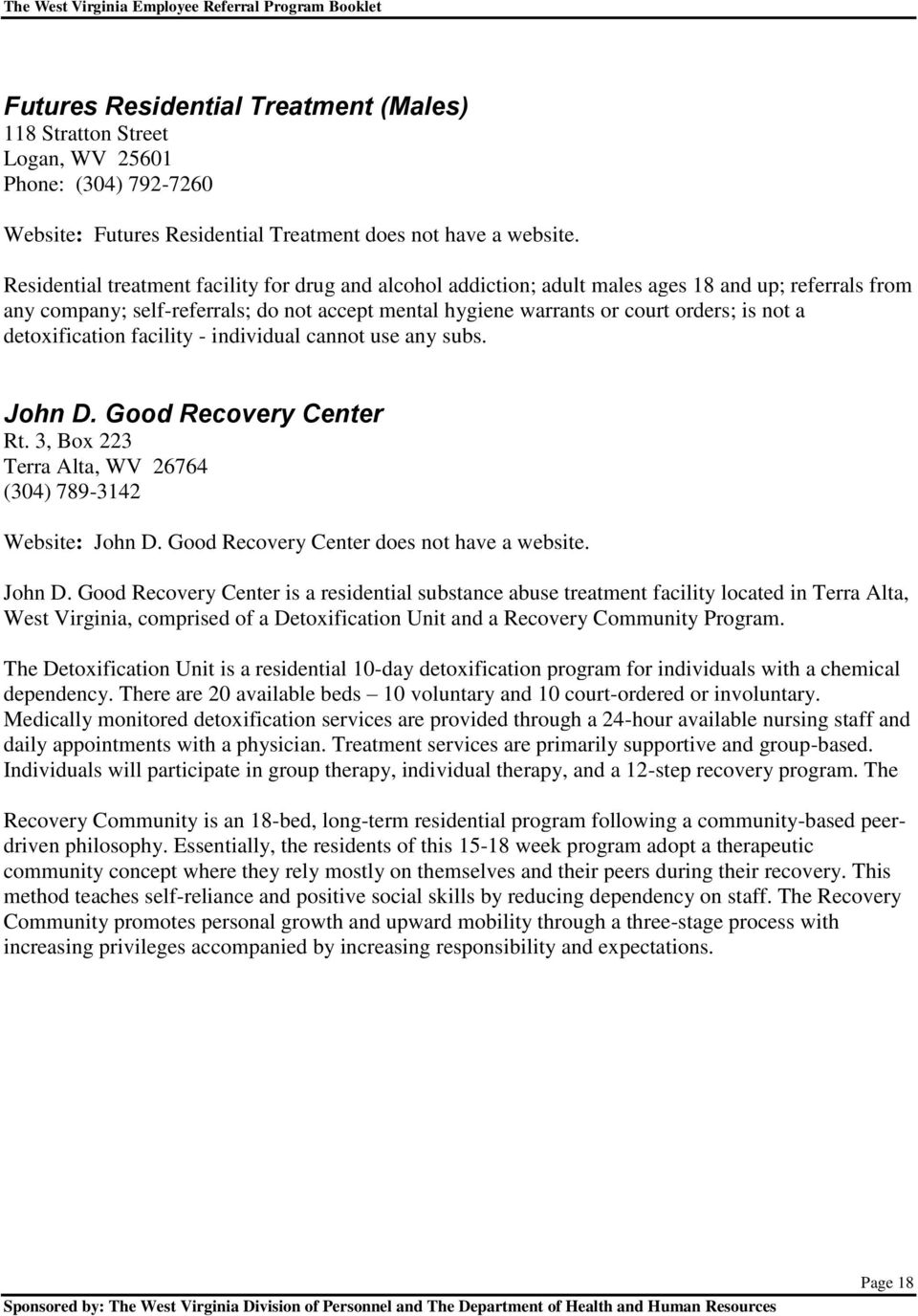 detoxification facility - individual cannot use any subs. John D. Good Recovery Center Rt. 3, Box 223 Terra Alta, WV 26764 (304) 789-3142 Website: John D. Good Recovery Center does not have a website.