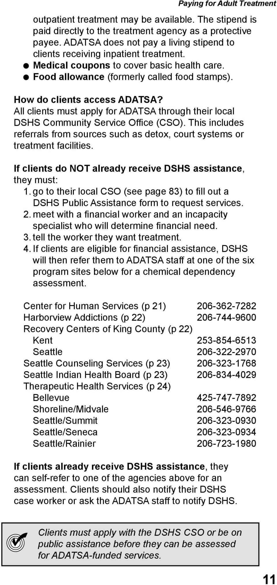 All clients must apply for ADATSA through their local DSHS Community Service Office (CSO). This includes referrals from sources such as detox, court systems or treatment facilities.
