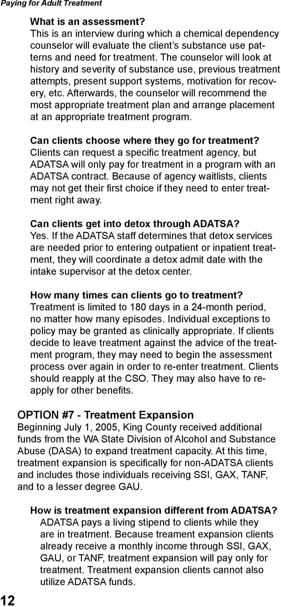 Afterwards, the counselor will recommend the most appropriate treatment plan and arrange placement at an appropriate treatment program. Can clients choose where they go for treatment?