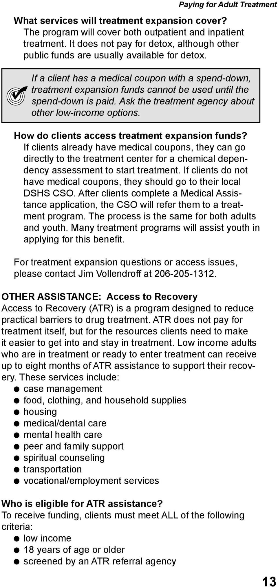 If a client has a medical coupon with a spend-down, treatment expansion funds cannot be used until the spend-down is paid. Ask the treatment agency about other low-income options.