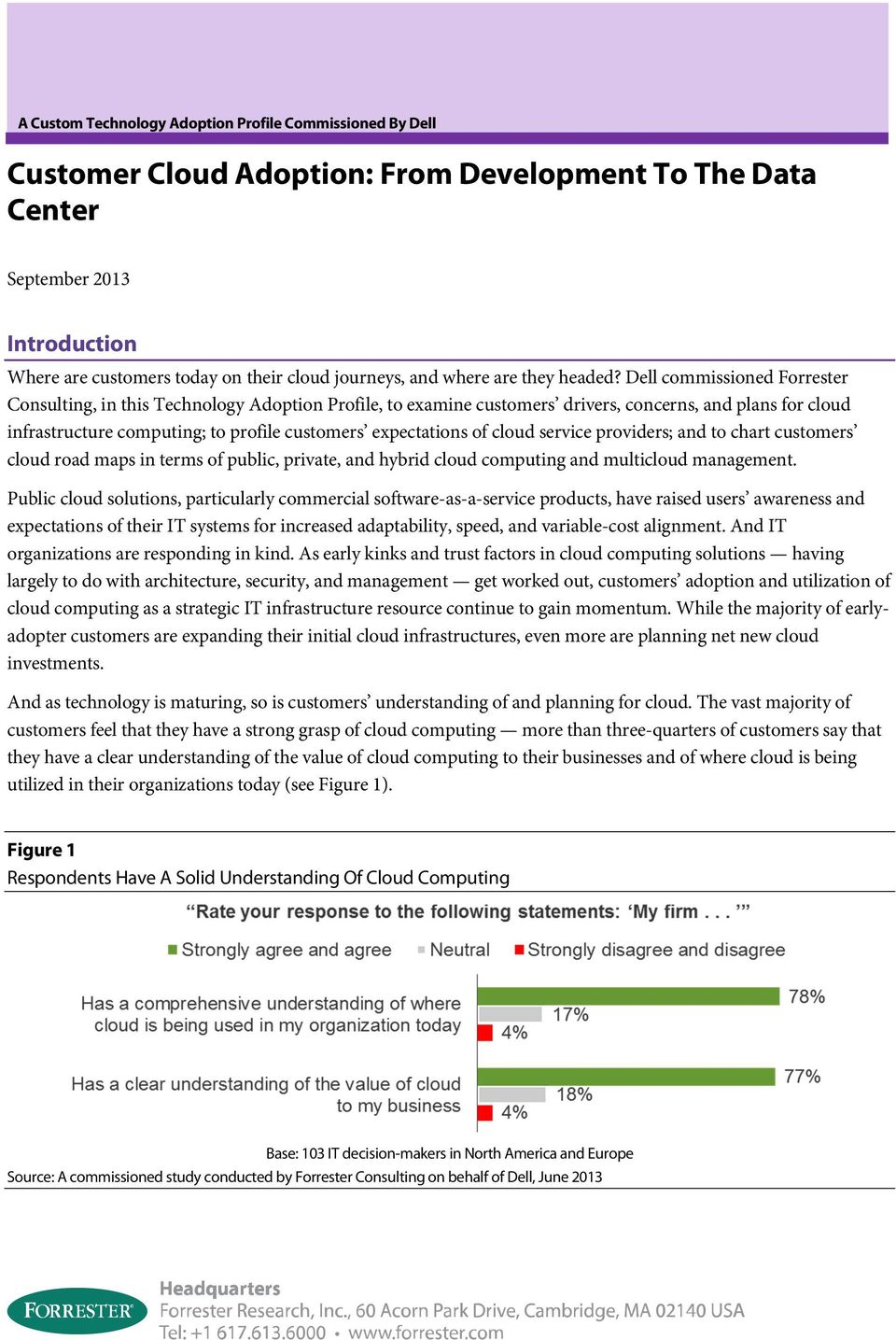 Dell commissioned Forrester Consulting, in this Technology Adoption Profile, to examine customers drivers, concerns, and plans for cloud infrastructure computing; to profile customers expectations of
