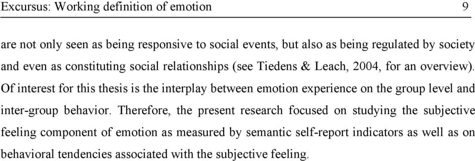 Of interest for this thesis is the interplay between emotion experience on the group level and inter-group behavior.