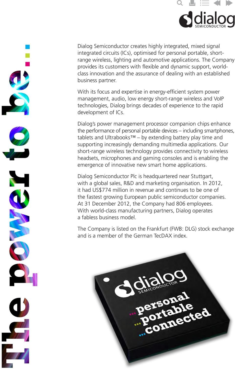 With its focus and expertise in energy-efficient system power management, audio, low energy short-range wireless and VoIP technologies, Dialog brings decades of experience to the rapid development of