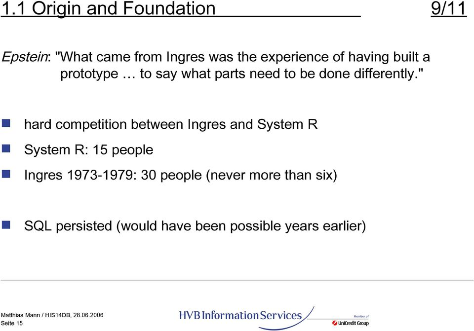 """ hard competition between Ingres and System R System R: 15 people Ingres"
