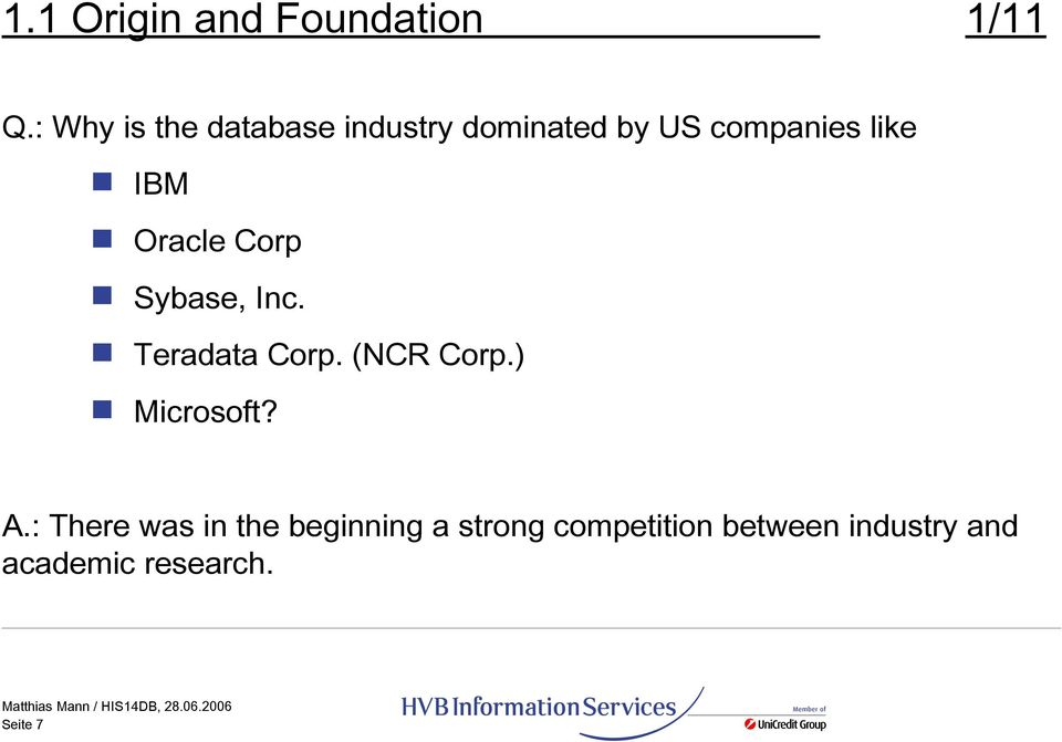 Oracle Corp Sybase, Inc. Teradata Corp. (NCR Corp.) Microsoft? A.
