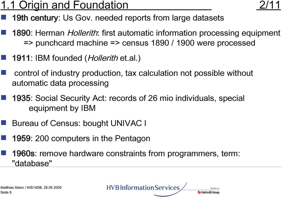 / 1900 were processed 1911: IBM founded (Hollerith et.al.