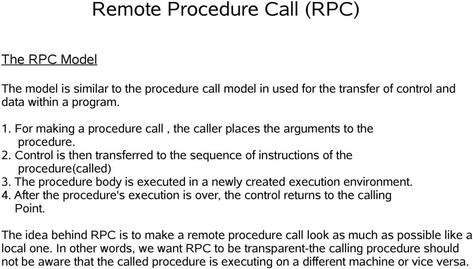 The procedure body is executed in a newly created execution environment. 4. After the procedure's execution is over, the control returns to the calling Point.