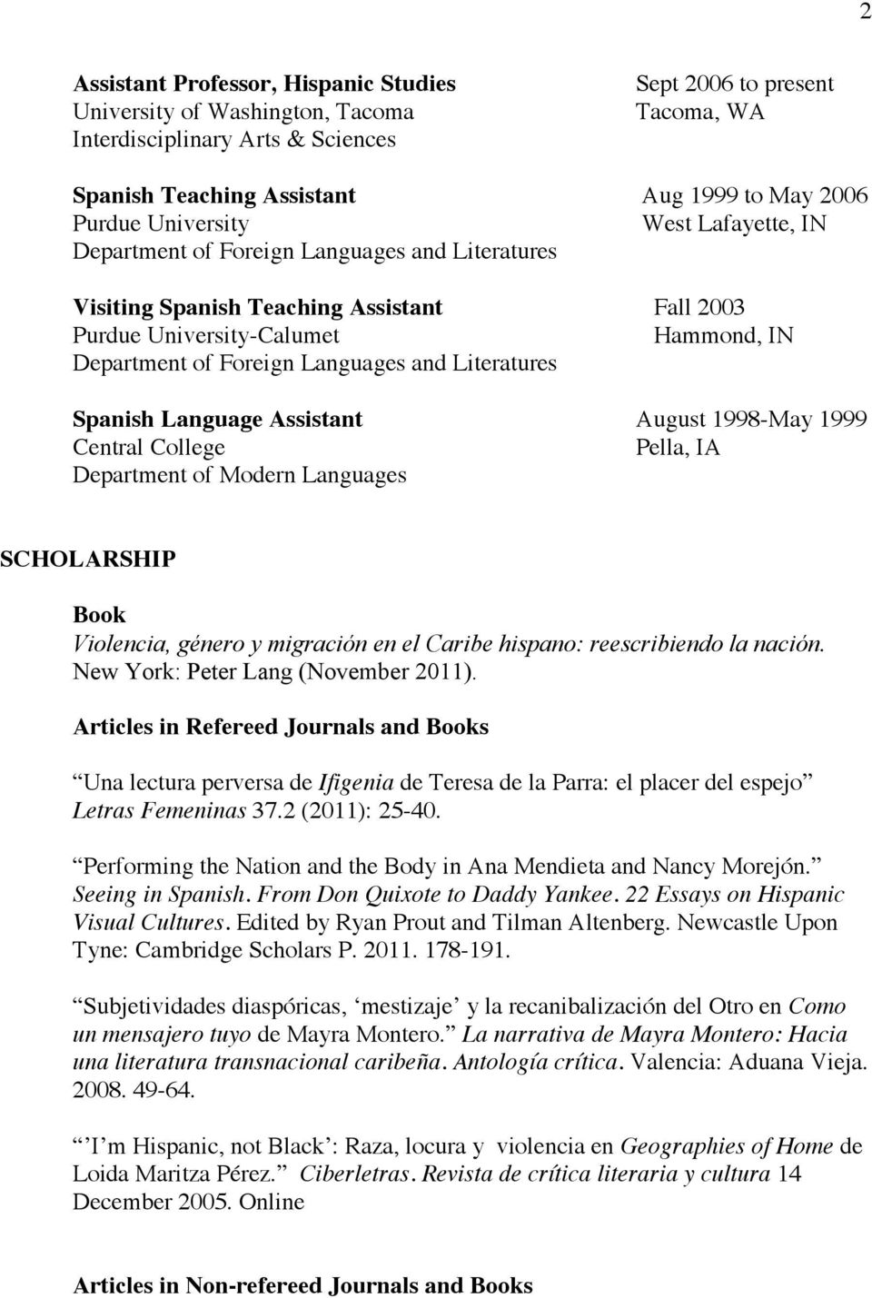 Literatures Spanish Language Assistant August 1998-May 1999 Central College Pella, IA Department of Modern Languages SCHOLARSHIP Book Violencia, género y migración en el Caribe hispano: reescribiendo