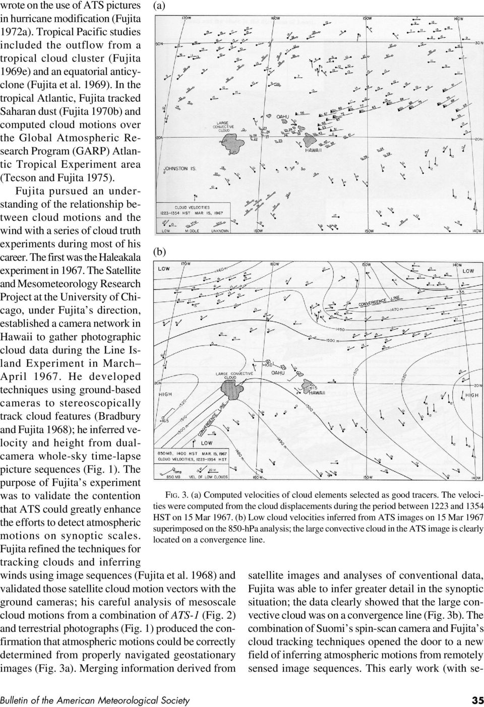 In the tropical Atlantic, Fujita tracked Saharan dust (Fujita 1970b) and computed cloud motions over the Global Atmospheric Research Program (GARP) Atlantic Tropical Experiment area (Tecson and