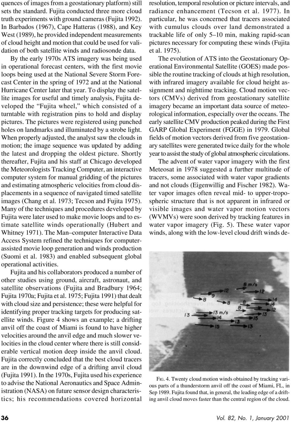 data. By the early 1970s ATS imagery was being used in operational forecast centers, with the first movie loops being used at the National Severe Storm Forecast Center in the spring of 1972 and at