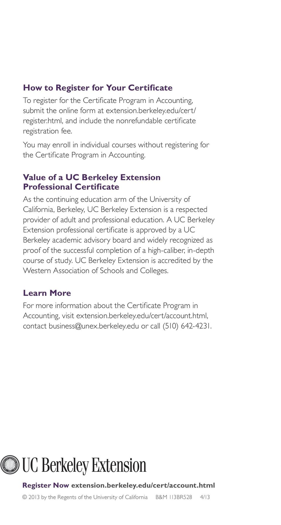 Value of a C erkeley xtension Professional Certificate As the continuing education arm of the niversity of California, erkeley, C erkeley xtension is a respected provider of adult and professional