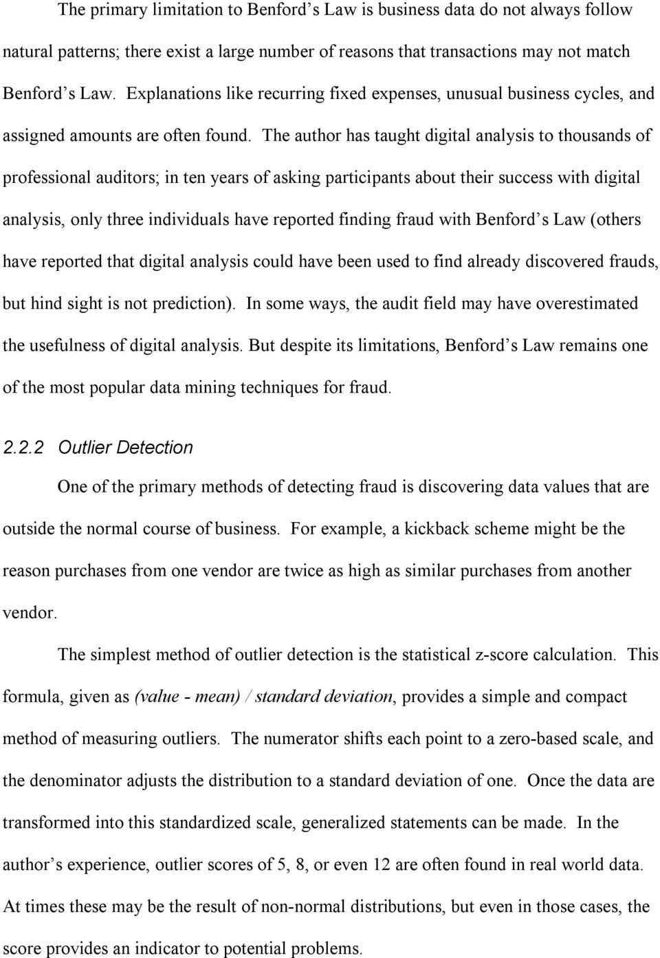 The author has taught digital analysis to thousands of professional auditors; in ten years of asking participants about their success with digital analysis, only three individuals have reported