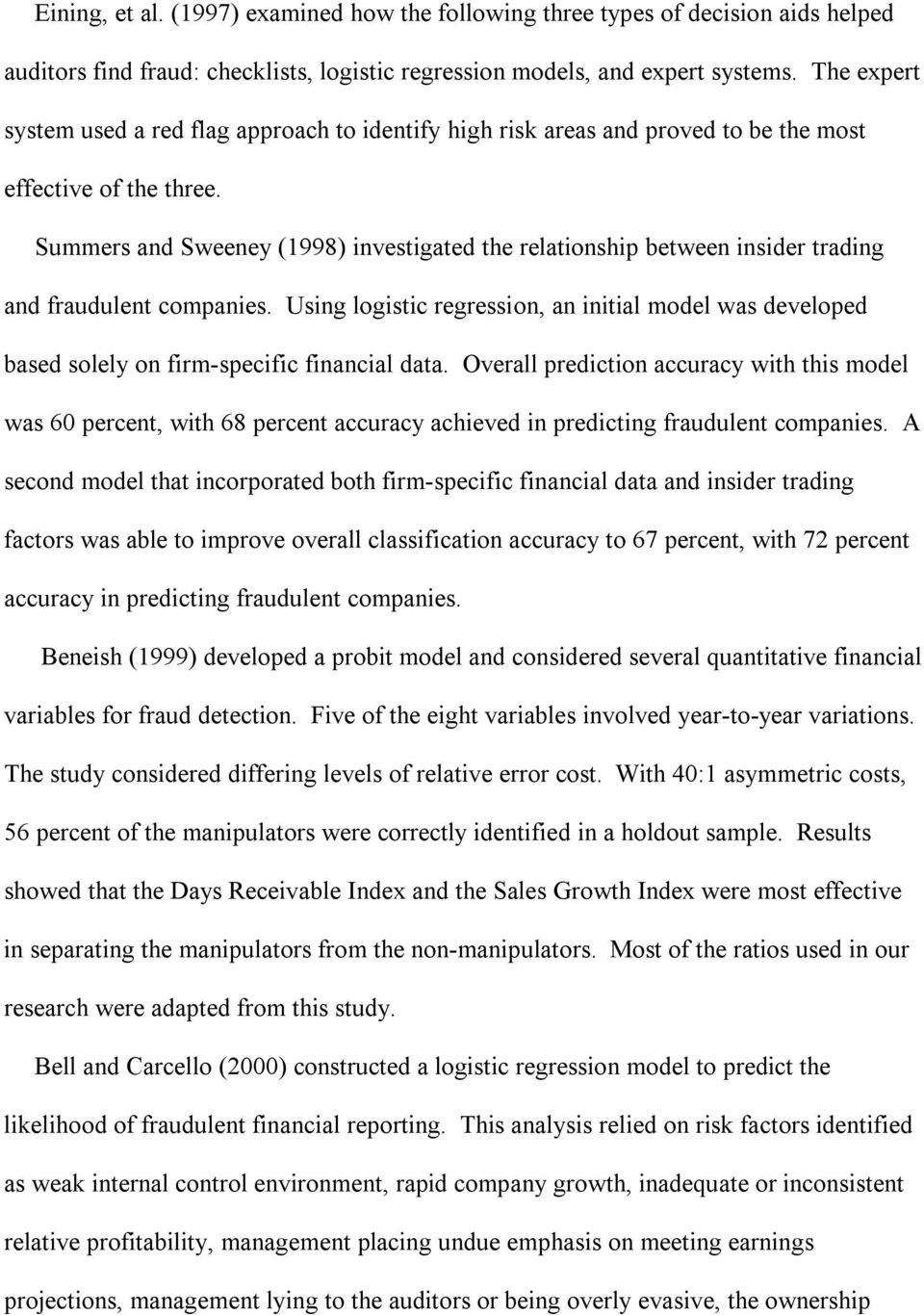 Summers and Sweeney (1998) investigated the relationship between insider trading and fraudulent companies.