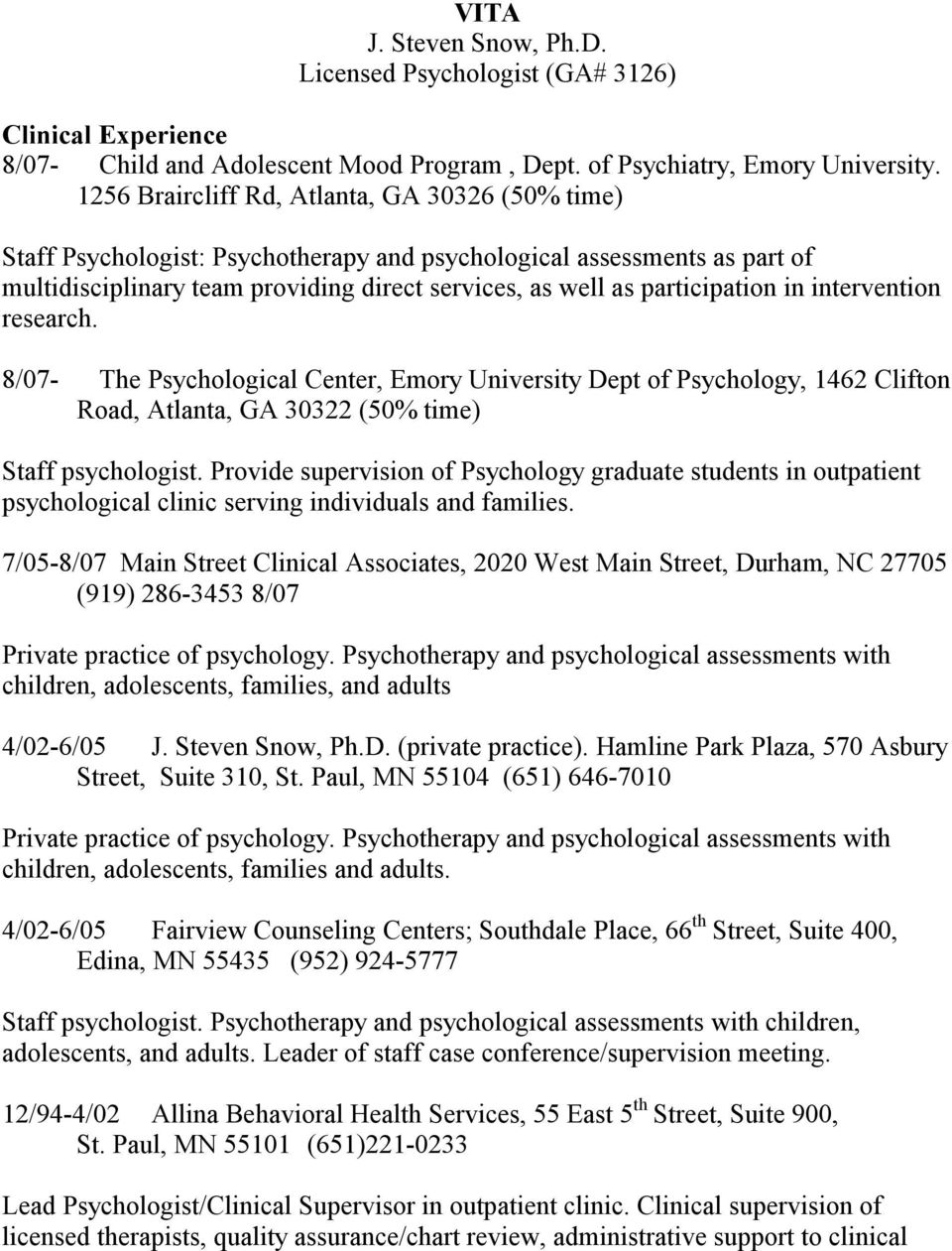 in intervention research. 8/07- The Psychological Center, Emory University Dept of Psychology, 1462 Clifton Road, Atlanta, GA 30322 (50% time) Staff psychologist.