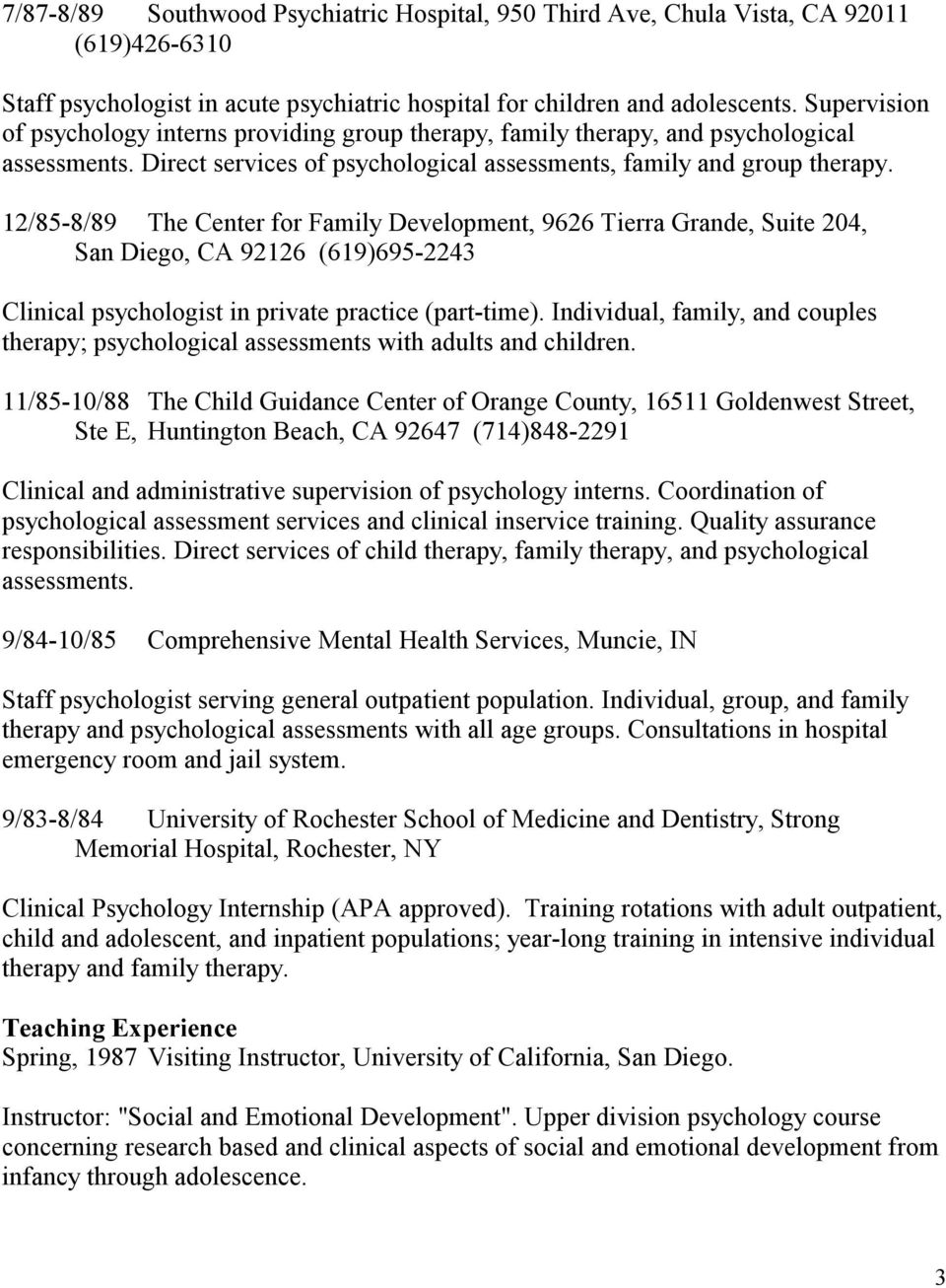 12/85-8/89 The Center for Family Development, 9626 Tierra Grande, Suite 204, San Diego, CA 92126 (619)695-2243 Clinical psychologist in private practice (part-time).