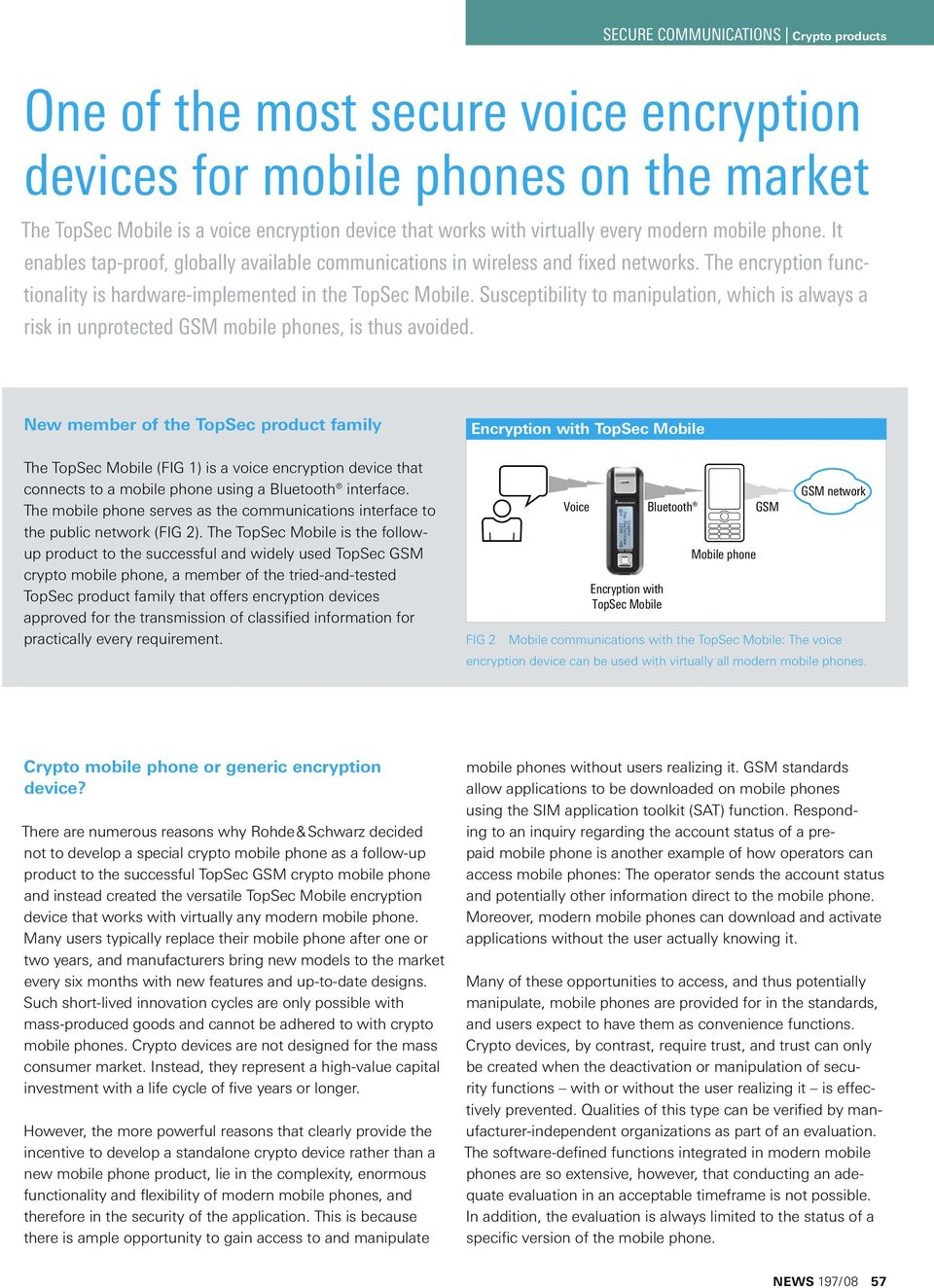 Susceptibility to manipulation, which is always a risk in unprotected GSM mobile phones, is thus avoided.