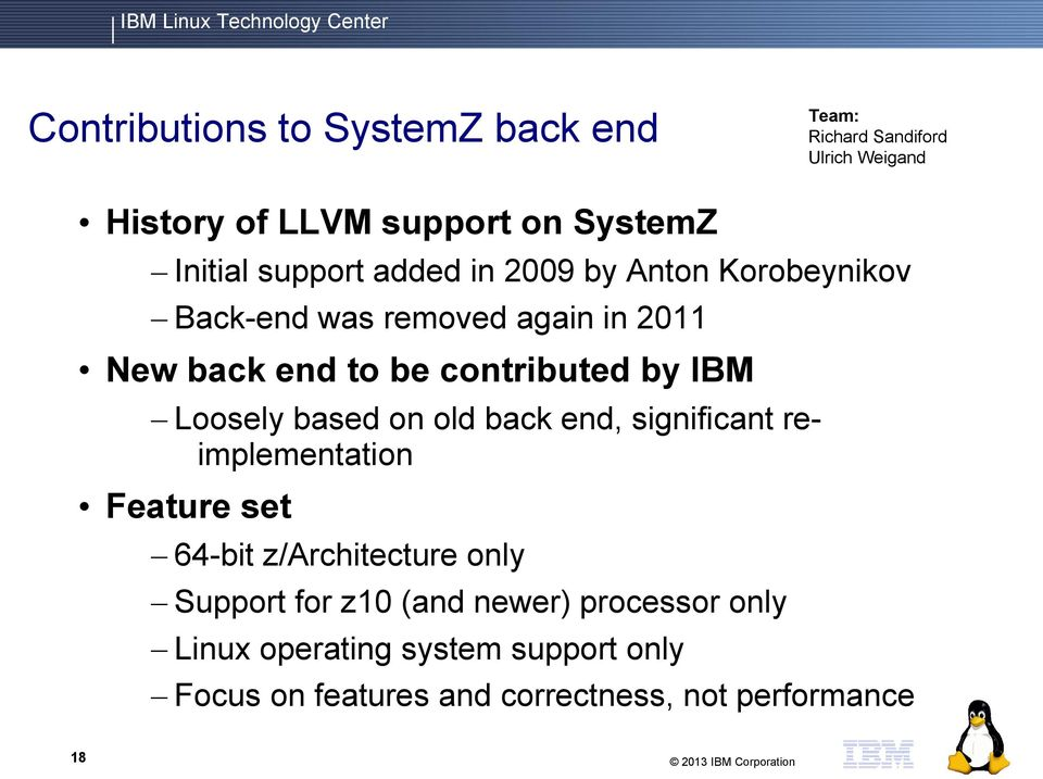 Loosely based on old back end, significant reimplementation Feature set 64-bit z/architecture only Support for z10 (and