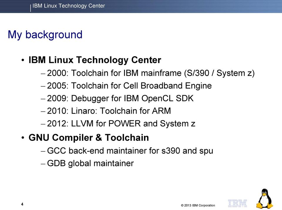 2010: Linaro: Toolchain for ARM 2012: LLVM for POWER and System z GNU Compiler &