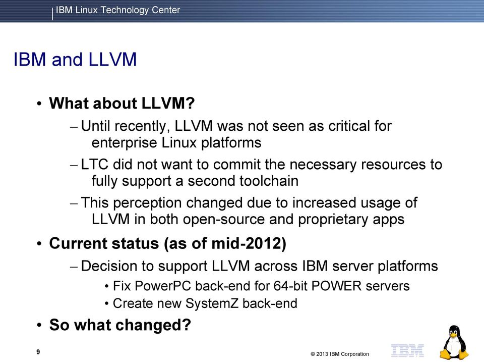 resources to fully support a second toolchain This perception changed due to increased usage of LLVM in both open-source