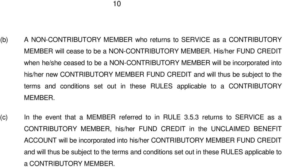 terms and conditions set out in these RULES applicable to a CONTRIBUTORY MEMBER. In the event that a MEMBER referred to in RULE 3.5.