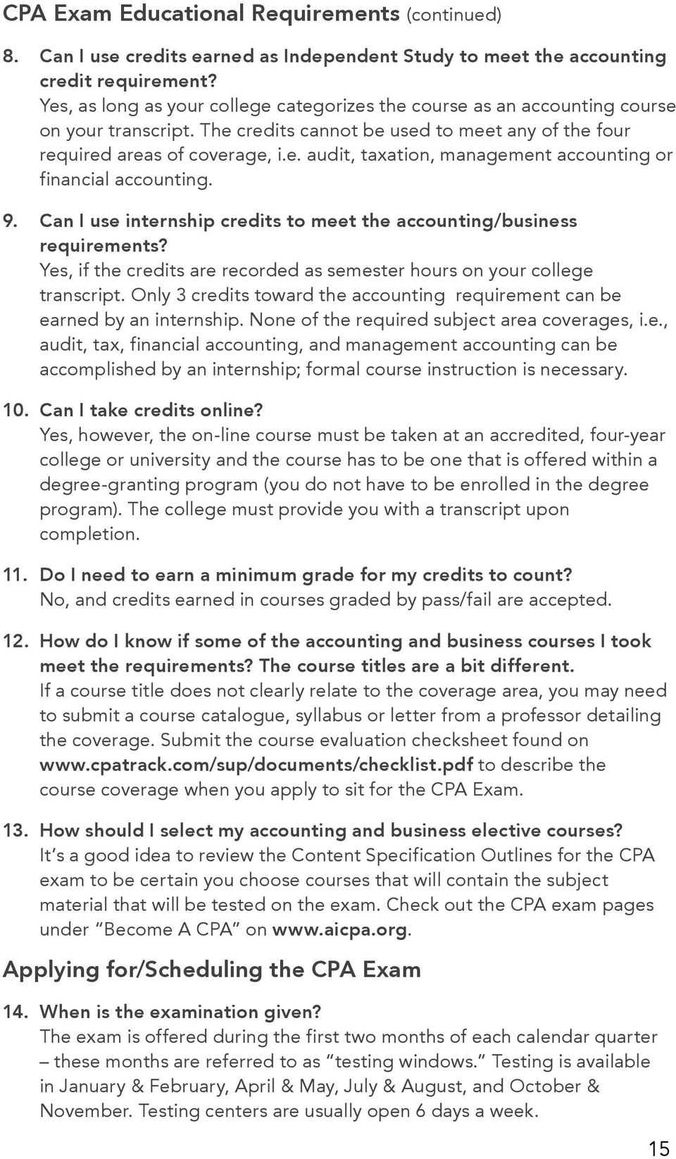 9. Can I use internship credits to meet the accounting/business requirements? Yes, if the credits are recorded as semester hours on your college transcript.