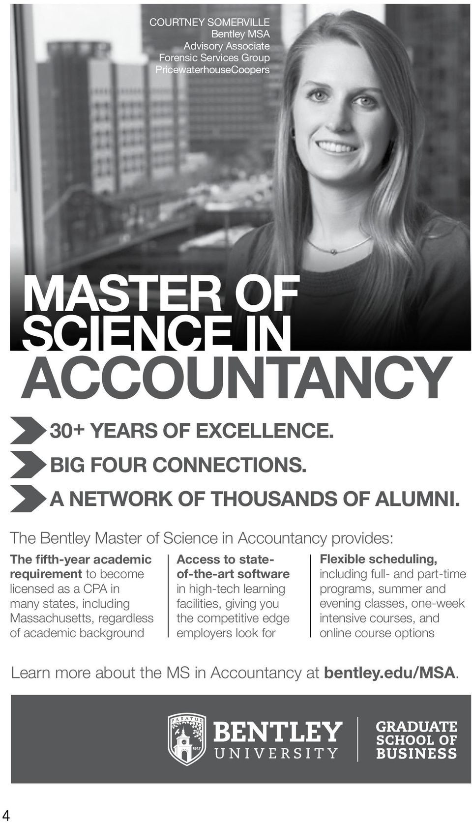 The Bentley Master of Science in Accountancy provides: The fifth-year academic requirement to become licensed as a CPA in many states, including Massachusetts, regardless of academic