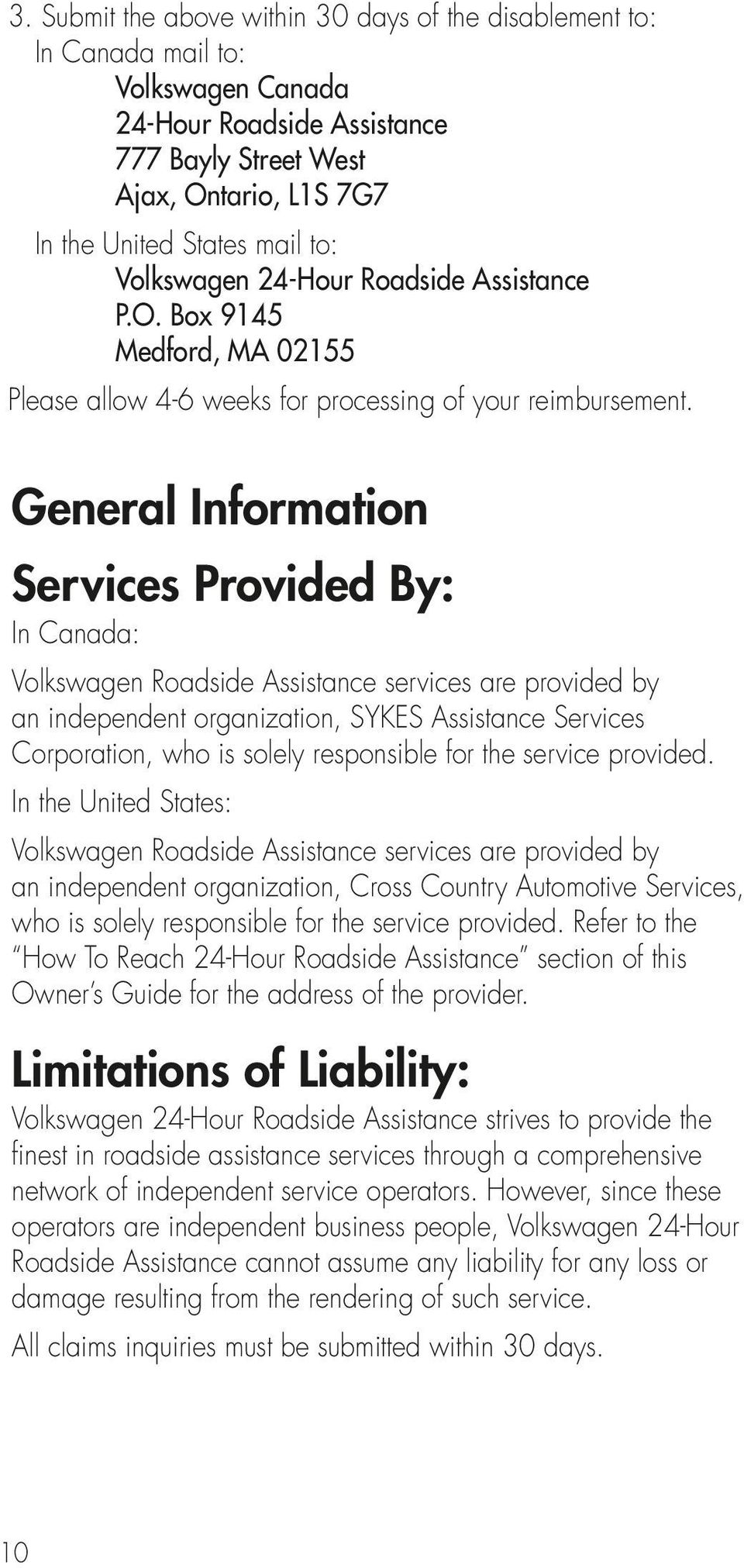 General Information Services Provided By: In Canada: Volkswagen Roadside Assistance services are provided by an independent organization, SYKES Assistance Services Corporation, who is solely