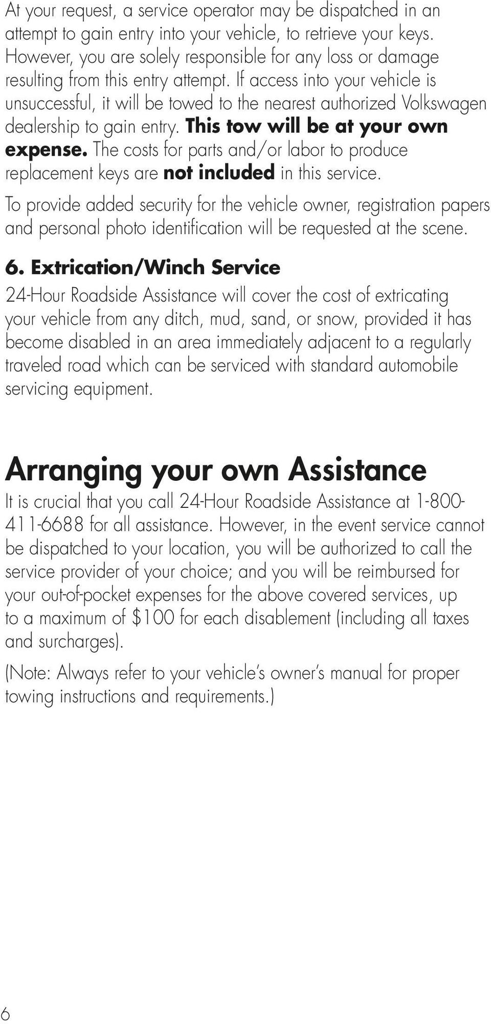 If access into your vehicle is unsuccessful, it will be towed to the nearest authorized Volkswagen dealership to gain entry. This tow will be at your own expense.