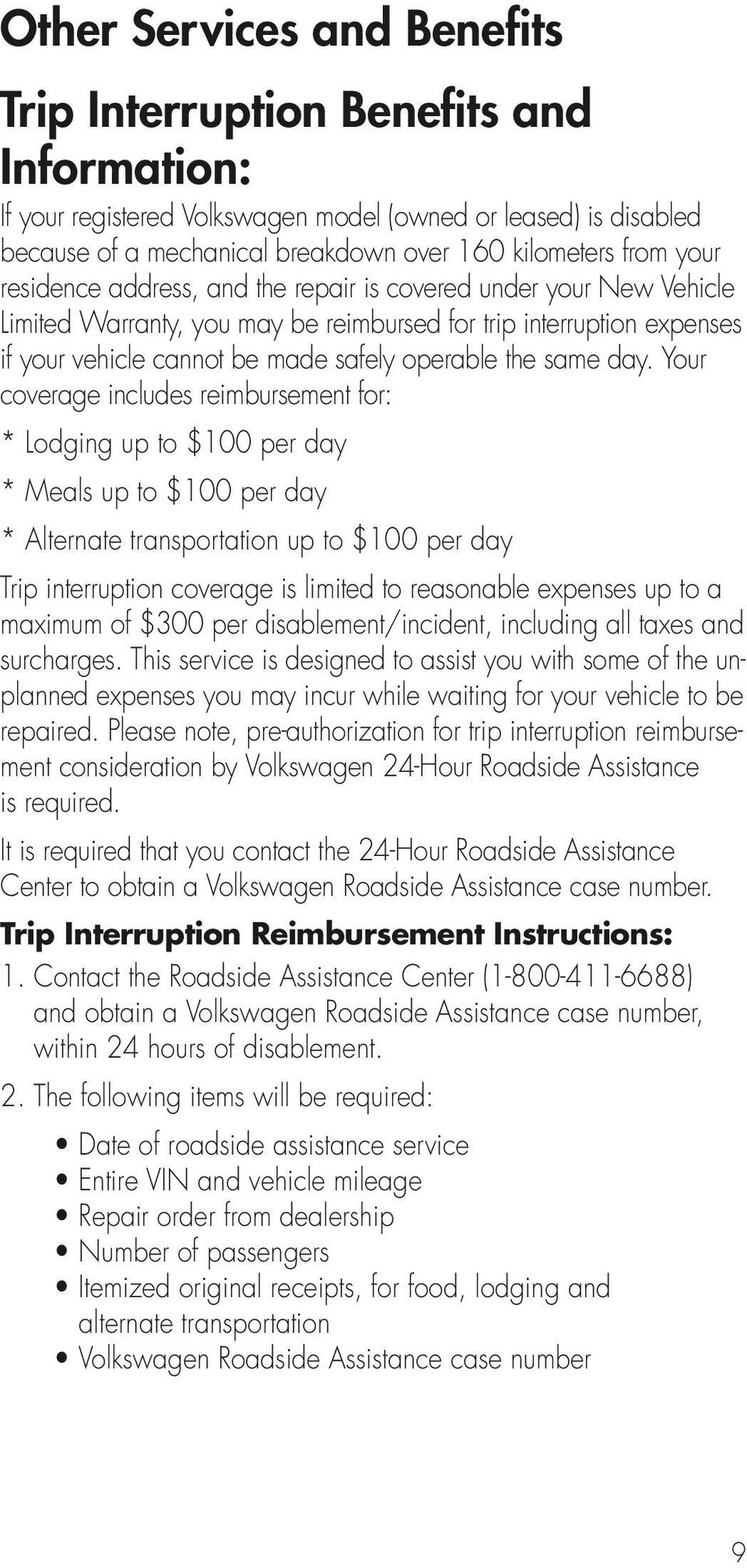 day. Your coverage includes reimbursement for: * Lodging up to $100 per day * Meals up to $100 per day * Alternate transportation up to $100 per day Trip interruption coverage is limited to