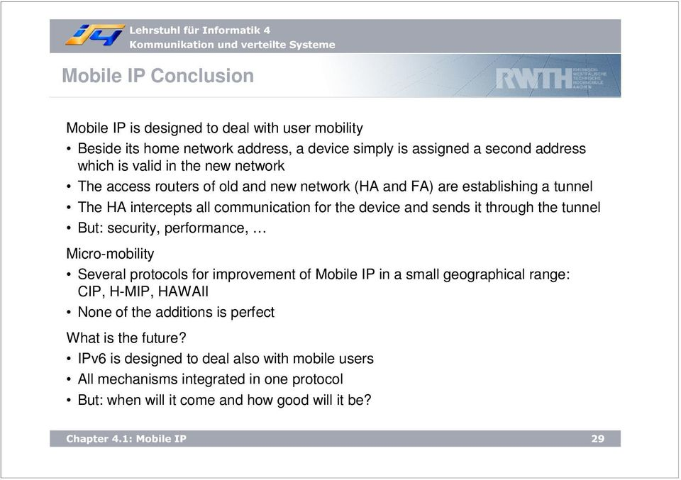 tunnel But: security, performance, Micro-mobility Several protocols for improvement of Mobile IP in a small geographical range: CIP, H-MIP, WAII None of the additions