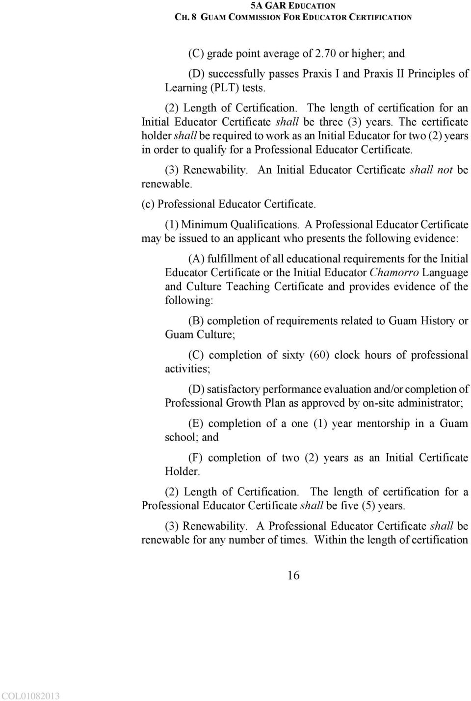 The certificate holder shall be required to work as an Initial Educator for two (2) years in order to qualify for a Professional Educator Certificate. (3) Renewability.