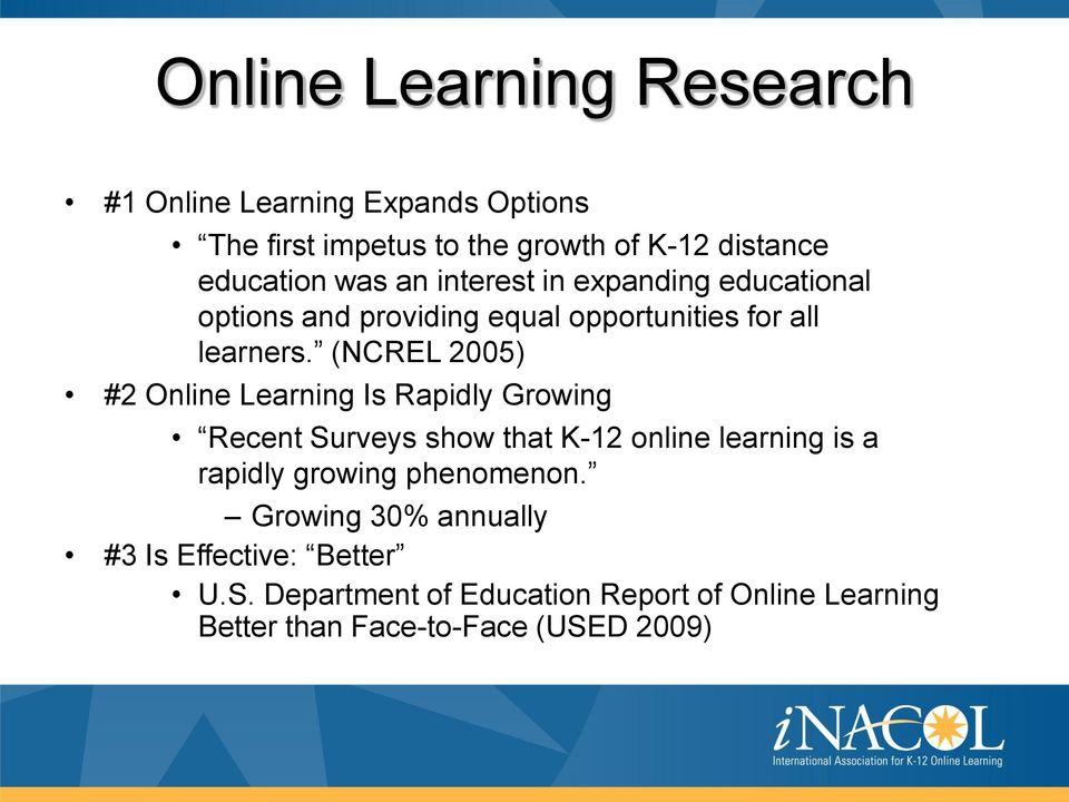 (NCREL 2005) #2 Online Learning Is Rapidly Growing Recent Surveys show that K-12 online learning is a rapidly growing