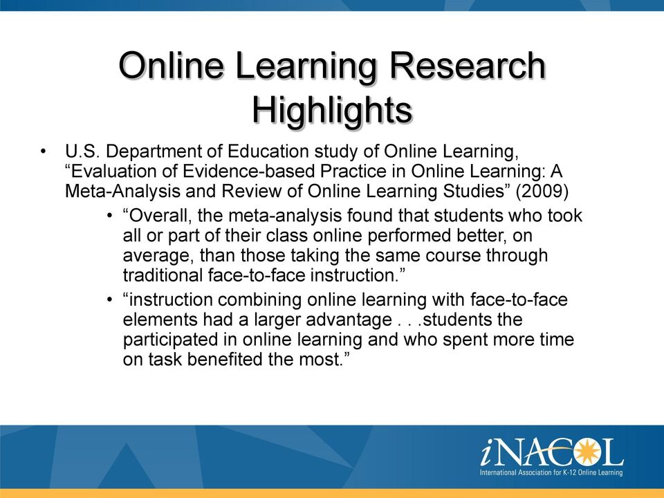 Learning Studies (2009) Overall, the meta-analysis found that students who took all or part of their class online performed better, on average, than
