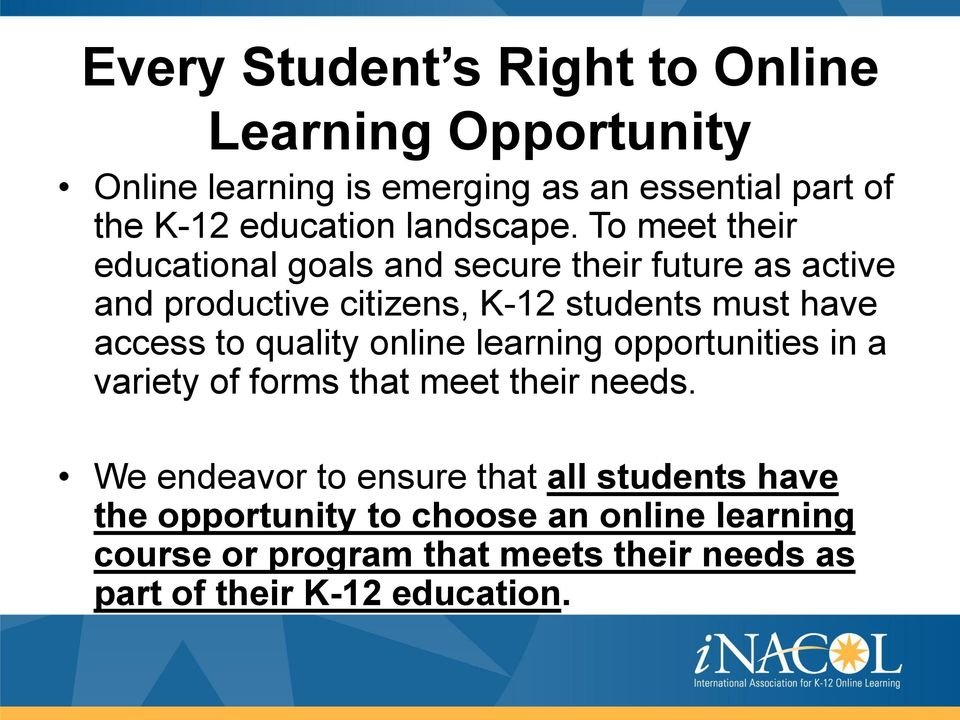 To meet their educational goals and secure their future as active and productive citizens, K-12 students must have access to