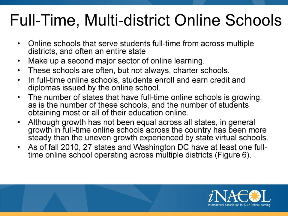 The number of states that have full-time online schools is growing, as is the number of these schools, and the number of students obtaining most or all of their education online.