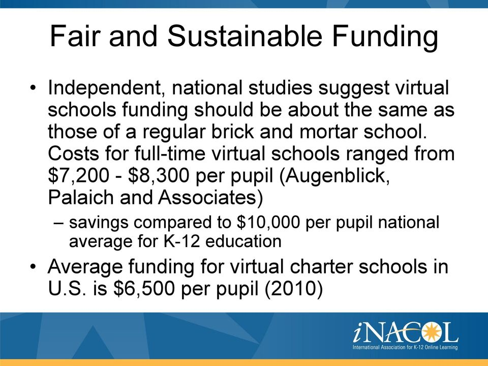 Costs for full-time virtual schools ranged from $7,200 - $8,300 per pupil (Augenblick, Palaich and