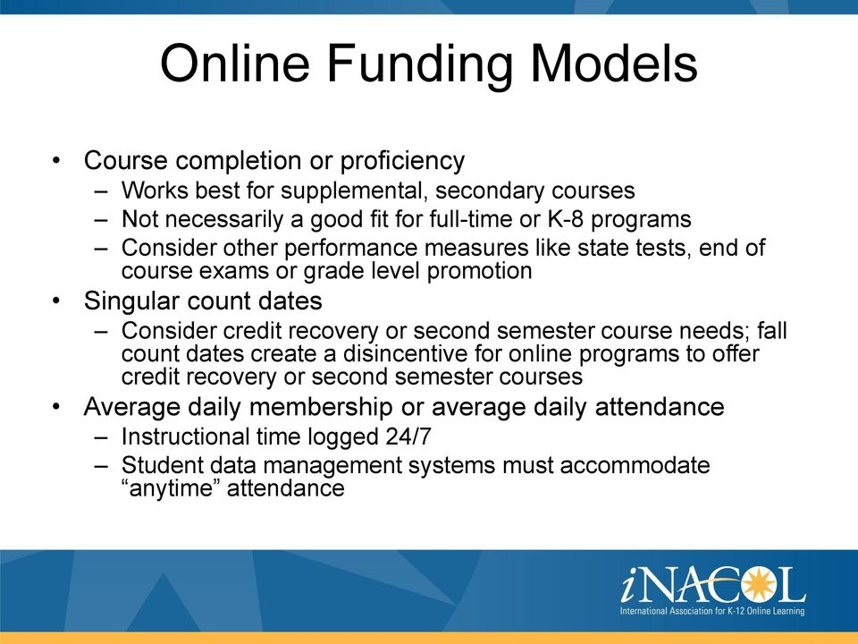 recovery or second semester course needs; fall count dates create a disincentive for online programs to offer credit recovery or second semester