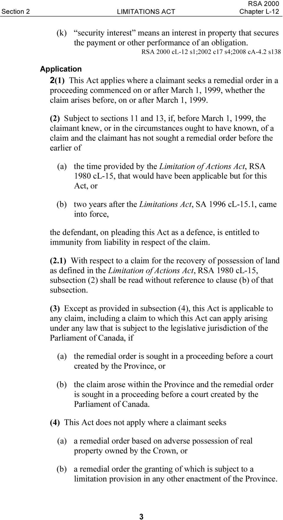 (2) Subject to sections 11 and 13, if, before March 1, 1999, the claimant knew, or in the circumstances ought to have known, of a claim and the claimant has not sought a remedial order before the
