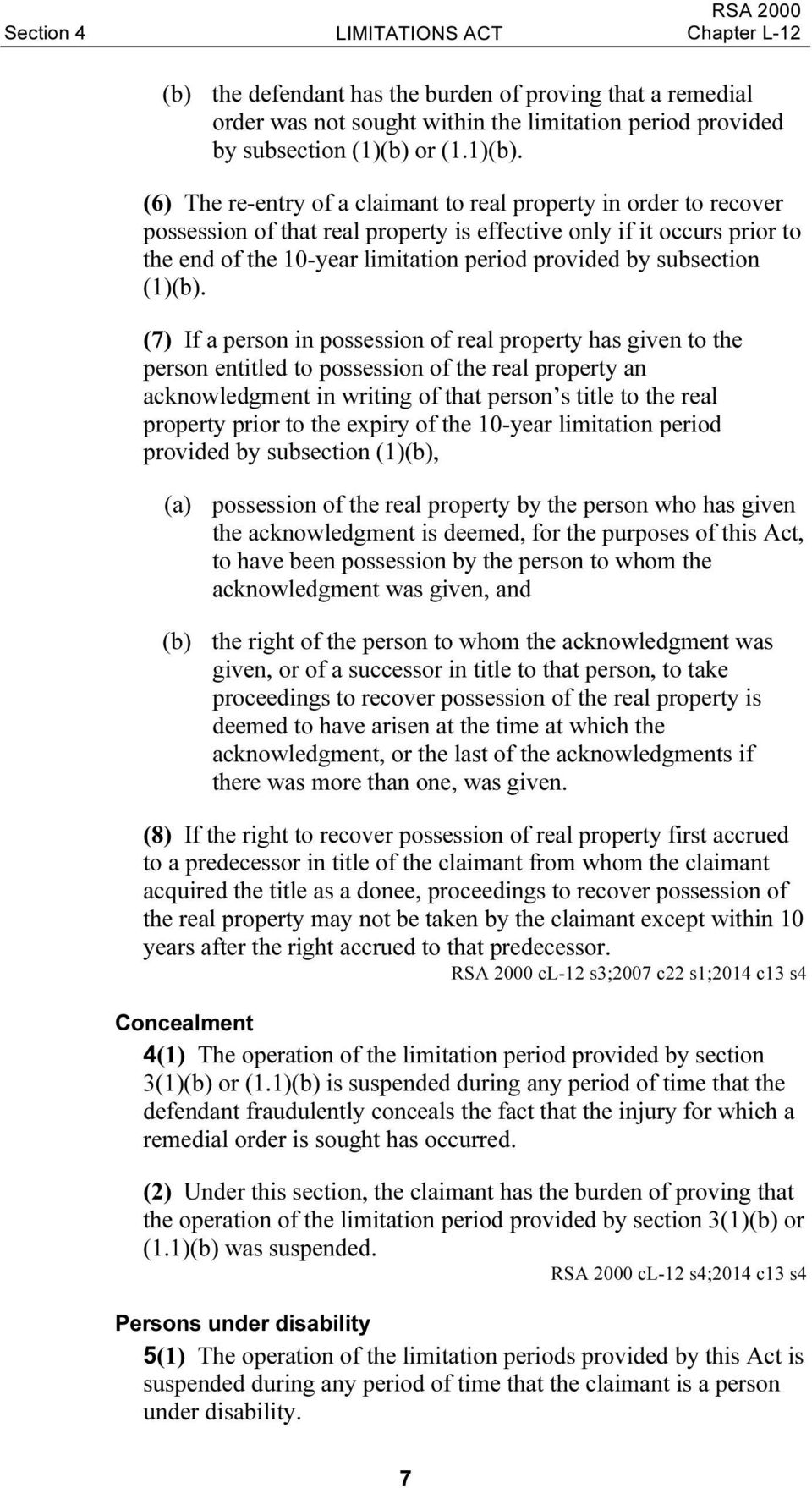 (6) The re-entry of a claimant to real property in order to recover possession of that real property is effective only if it occurs prior to the end of the 10-year limitation period provided by