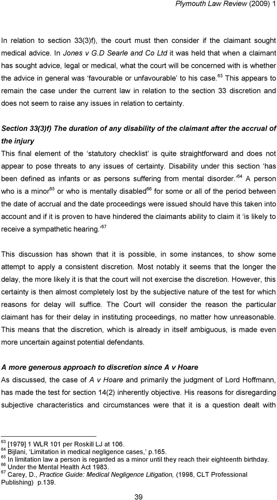 case. 63 This appears to remain the case under the current law in relation to the section 33 discretion and does not seem to raise any issues in relation to certainty.