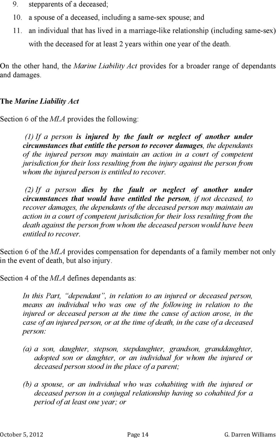 On the other hand, the Marine Liability Act provides for a broader range of dependants and damages.