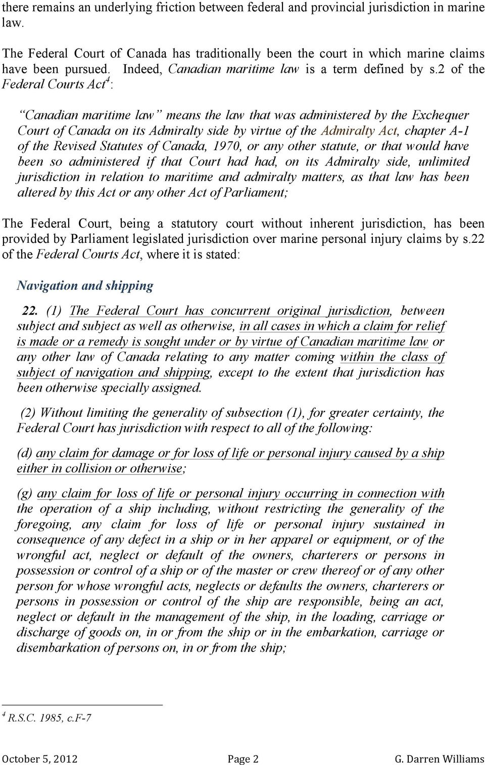 2 of the Federal Courts Act 4 : Canadian maritime law means the law that was administered by the Exchequer Court of Canada on its Admiralty side by virtue of the Admiralty Act, chapter A-1 of the