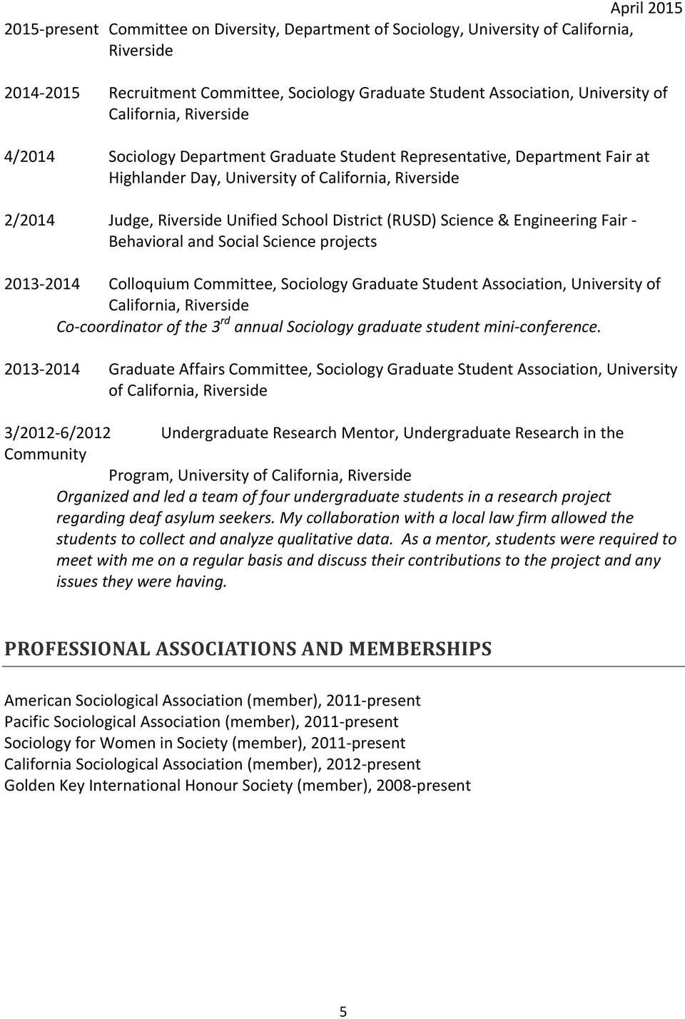 and Social Science projects 2013-2014 Colloquium Committee, Sociology Graduate Student Association, University of California, Co- coordinator of the 3 rd annual Sociology graduate student mini-
