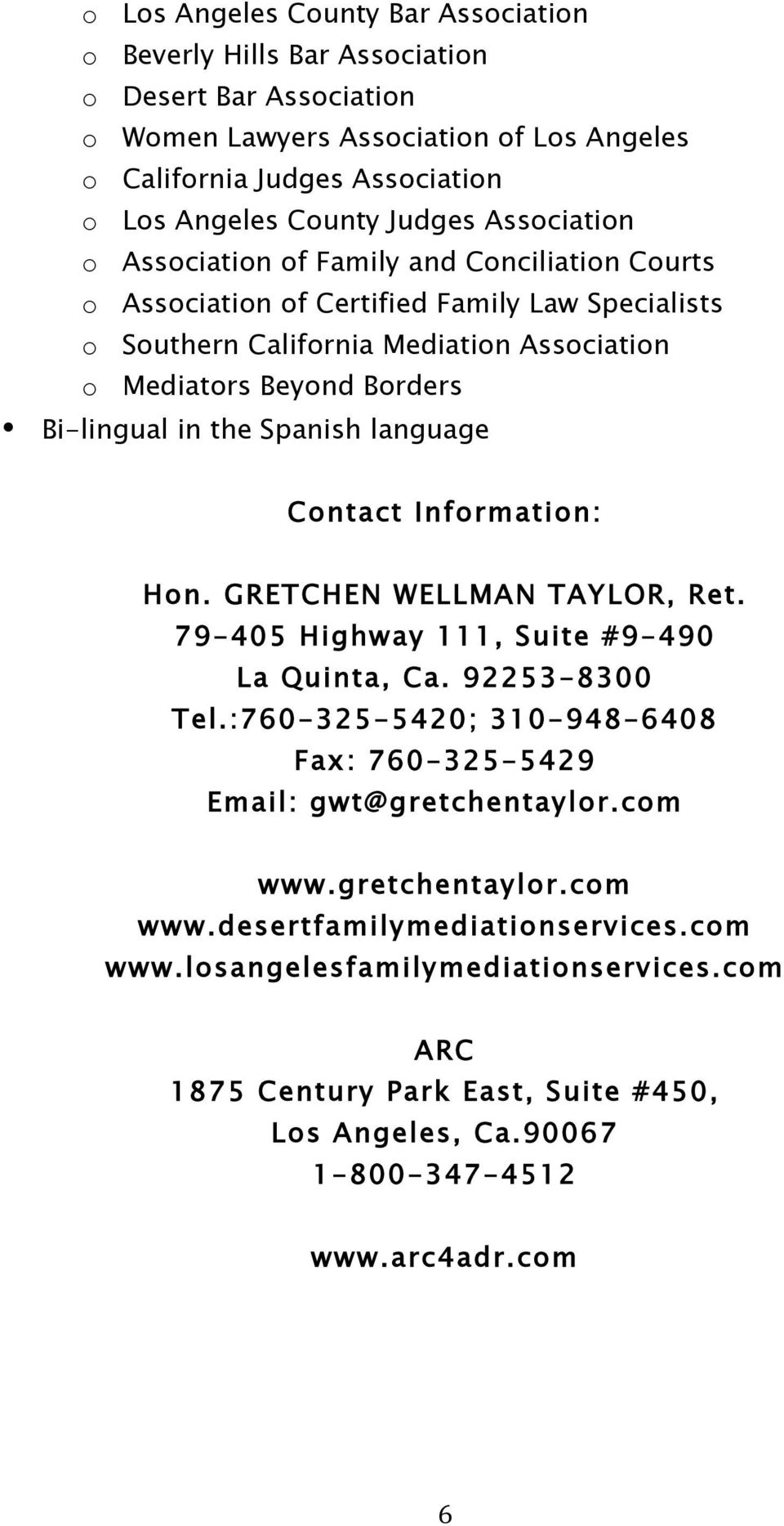 Spanish language Contact Information: Hon. GRETCHEN WELLMAN TAYLOR, Ret. 79-405 Highway 111, Suite #9-490 La Quinta, Ca. 92253-8300 Tel.