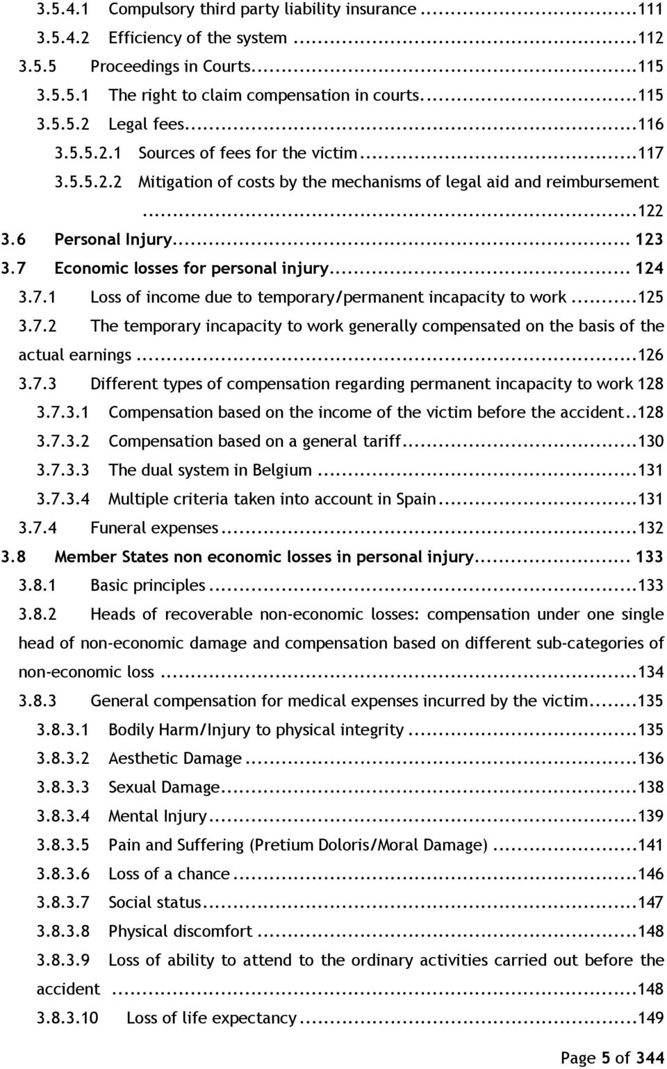 7 Economic losses for personal injury... 124 3.7.1 Loss of income due to temporary/permanent incapacity to work...125 3.7.2 The temporary incapacity to work generally compensated on the basis of the actual earnings.