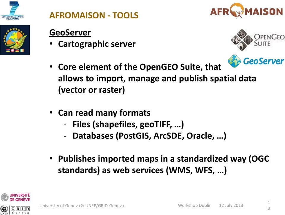 - Files (shapefiles, geotiff, ) - Databases (PostGIS, ArcSDE, Oracle, ) Publishes