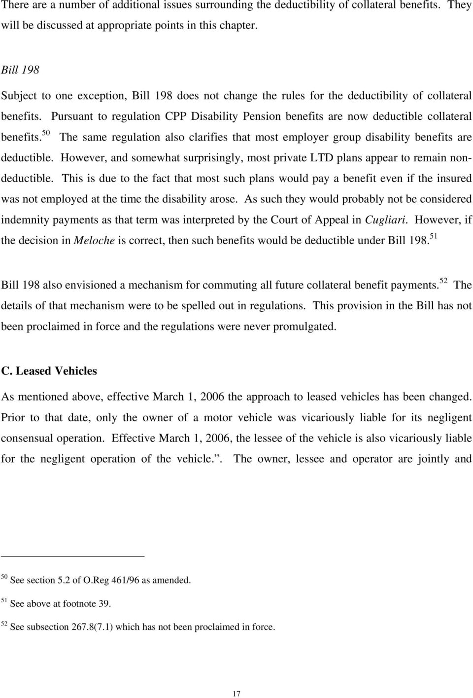 Pursuant to regulation CPP Disability Pension benefits are now deductible collateral benefits. 50 The same regulation also clarifies that most employer group disability benefits are deductible.