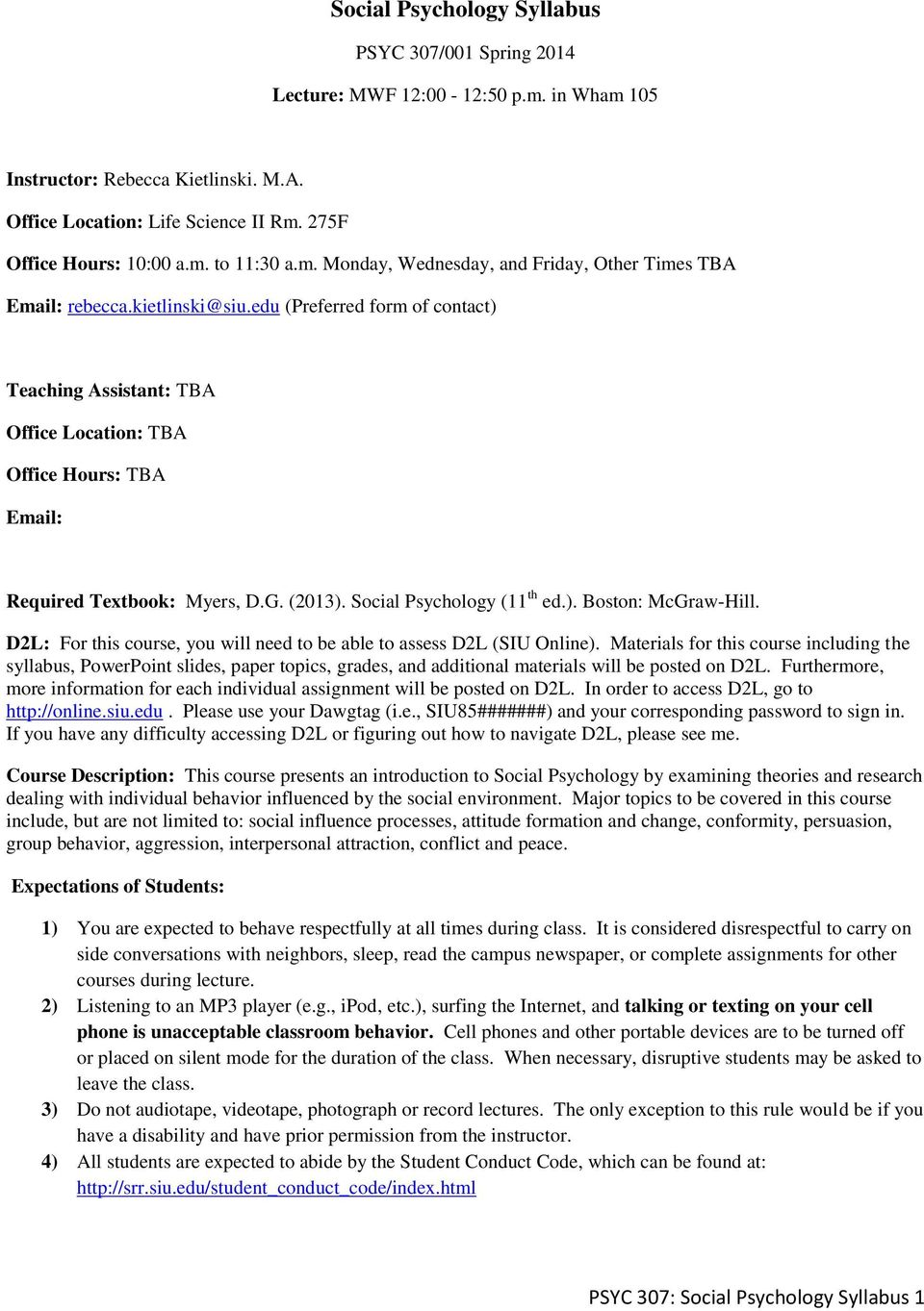 edu (Preferred form of contact) Teaching Assistant: TBA Office Location: TBA Office Hours: TBA Email: Required Textbook: Myers, D.G. (2013). Social Psychology (11 th ed.). Boston: McGraw-Hill.