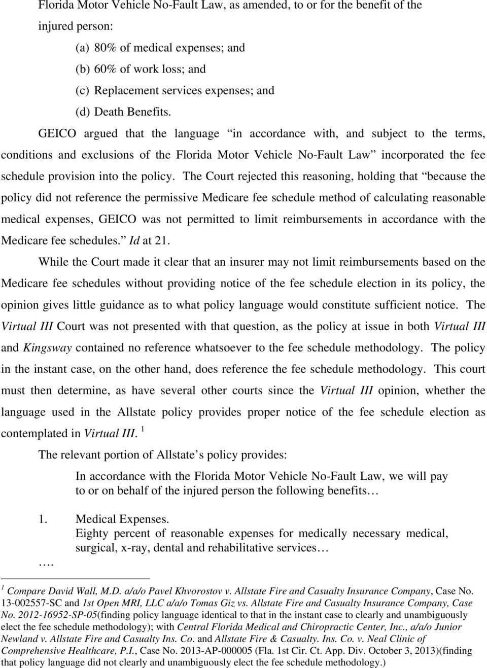 GEICO argued that the language in accordance with, and subject to the terms, conditions and exclusions of the Florida Motor Vehicle No-Fault Law incorporated the fee schedule provision into the