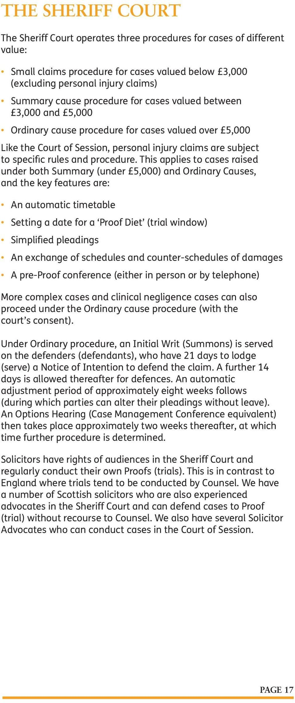 This applies to cases raised under both Summary (under 5,000) and Ordinary Causes, and the key features are: An automatic timetable Setting a date for a Proof Diet (trial window) Simplified pleadings